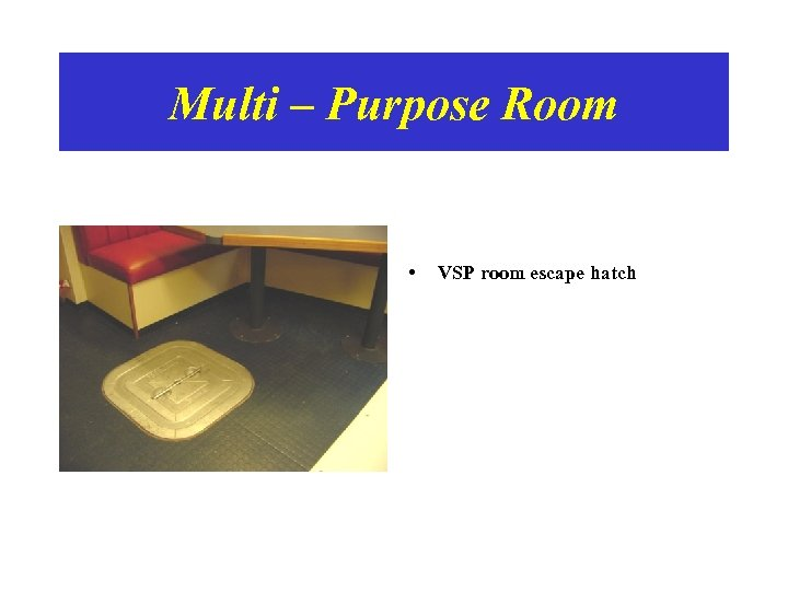 Multi – Purpose Room • VSP room escape hatch