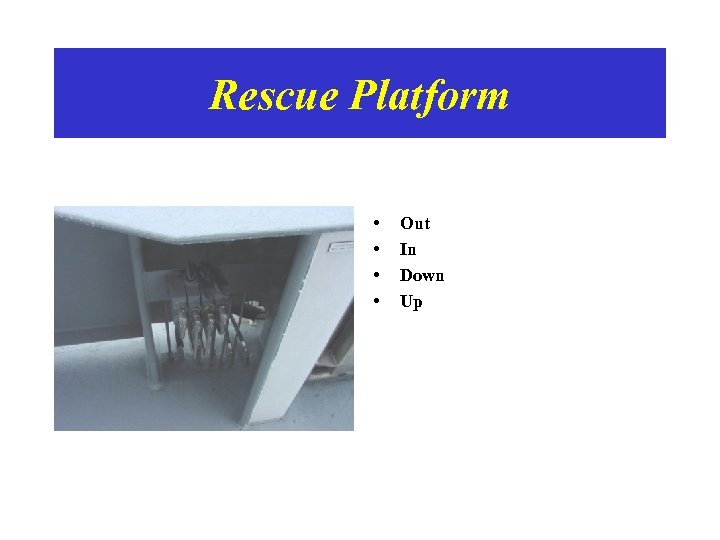 Rescue Platform • • Out In Down Up