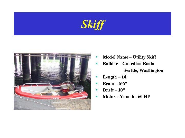 Skiff • • • Model Name – Utility Skiff Builder – Guardian Boats Seattle,
