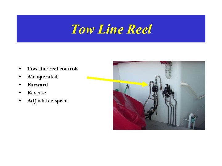 Tow Line Reel • • • Tow line reel controls Air operated Forward Reverse