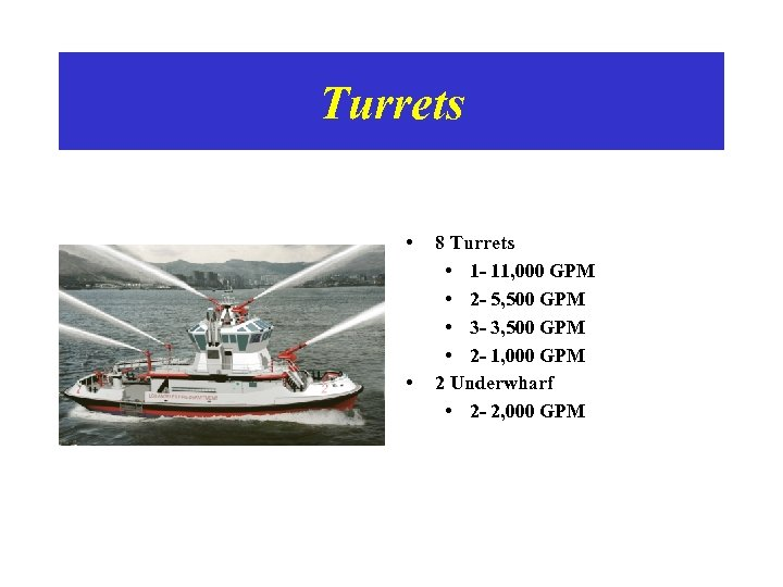 Turrets • • 8 Turrets • 1 - 11, 000 GPM • 2 -