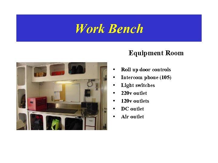 Work Bench Equipment Room • • Roll up door controls Intercom phone (105) Light