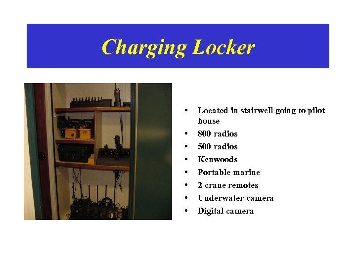 Charging Locker • • Located in stairwell going to pilot house 800 radios 500