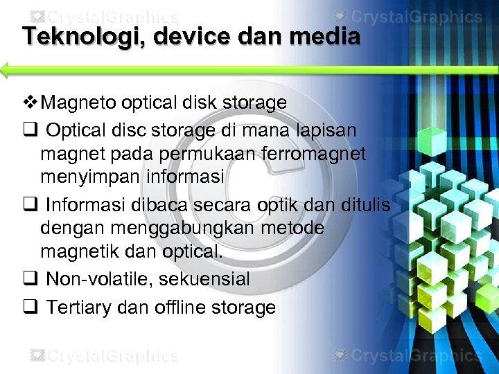 Teknologi, device dan media v Magneto optical disk storage q Optical disc storage di