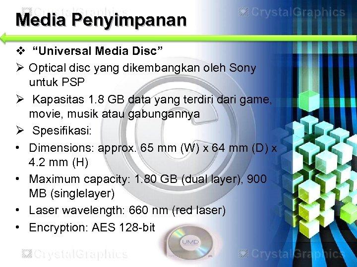 "Media Penyimpanan v ""Universal Media Disc"" Ø Optical disc yang dikembangkan oleh Sony untuk"