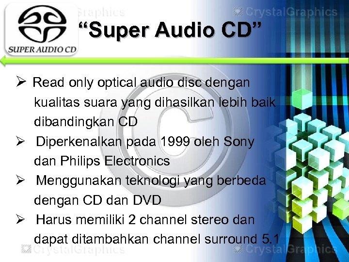 """""""Super Audio CD"""" Ø Read only optical audio disc dengan kualitas suara yang dihasilkan"""