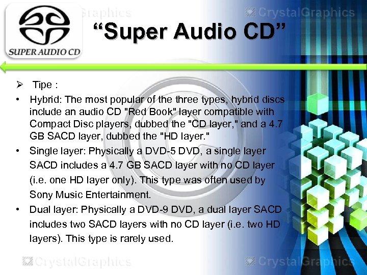 """Super Audio CD"" Ø Tipe : • Hybrid: The most popular of the three"