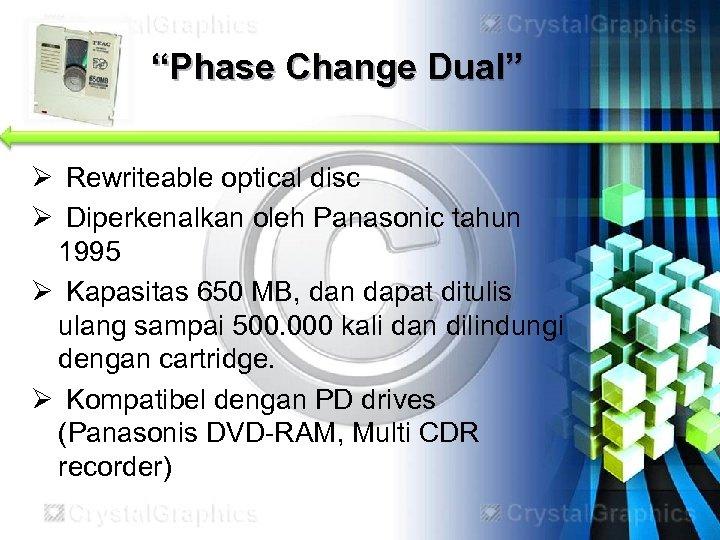 """Phase Change Dual"" Ø Rewriteable optical disc Ø Diperkenalkan oleh Panasonic tahun 1995 Ø"