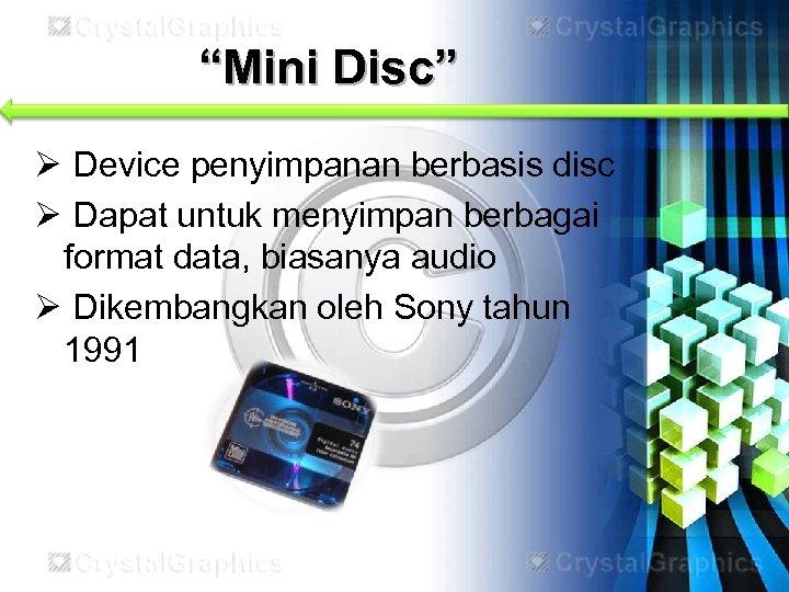"""""""Mini Disc"""" Ø Device penyimpanan berbasis disc Ø Dapat untuk menyimpan berbagai format data,"""