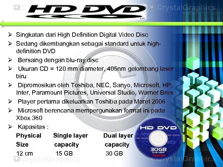 Ø Singkatan dari High Definition Digital Video Disc Ø Sedang dikembangkan sebagai standard untuk
