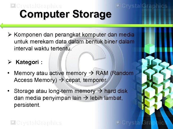 Computer Storage Ø Komponen dan perangkat komputer dan media untuk merekam data dalam bentuk