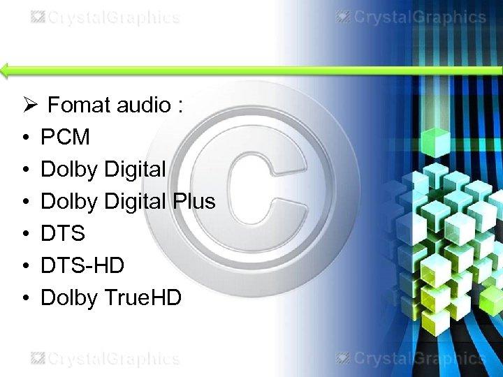 Ø Fomat audio : • PCM • Dolby Digital Plus • DTS-HD • Dolby