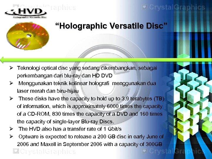 """""""Holographic Versatile Disc"""" Ø Teknologi optical disc yang sedang dikembangkan, sebagai perkembangan dari blu-ray"""