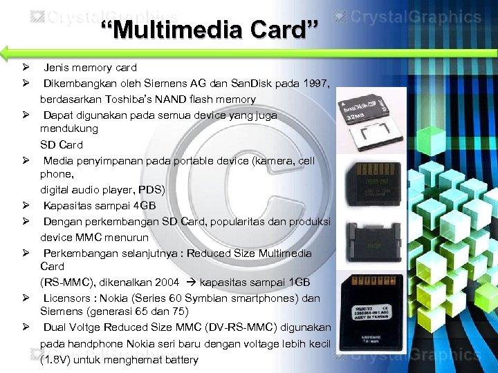 """Multimedia Card"" Ø Ø Ø Ø Ø Jenis memory card Dikembangkan oleh Siemens AG"