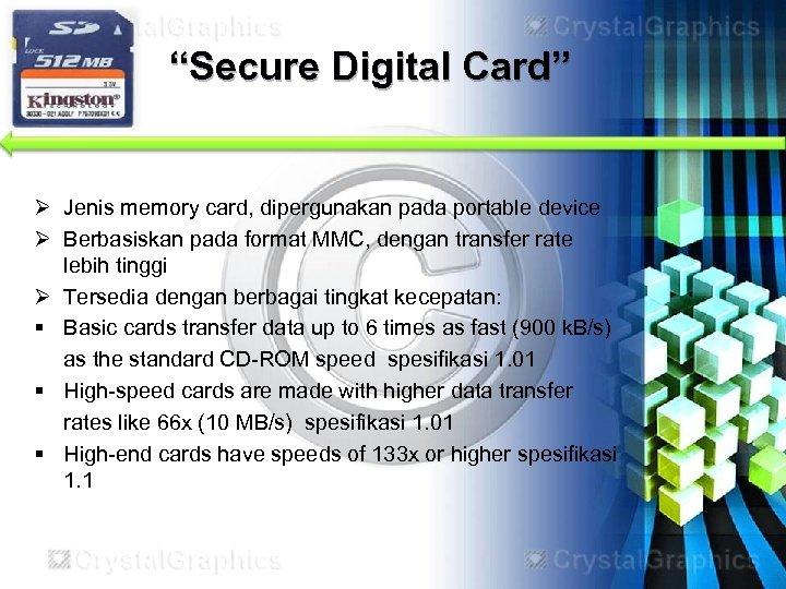 """Secure Digital Card"" Ø Jenis memory card, dipergunakan pada portable device Ø Berbasiskan pada"