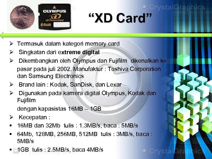"""""""XD Card"""" Ø Termasuk dalam kategori memory card Ø Singkatan dari extreme digital Ø"""