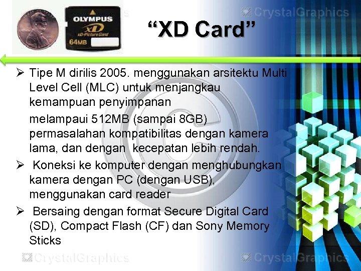 """""""XD Card"""" Ø Tipe M dirilis 2005. menggunakan arsitektu Multi Level Cell (MLC) untuk"""