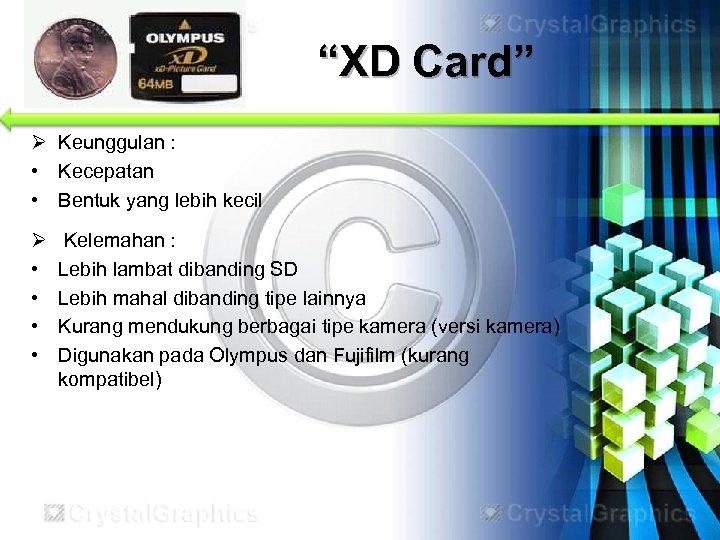 """XD Card"" Ø Keunggulan : • Kecepatan • Bentuk yang lebih kecil Ø •"