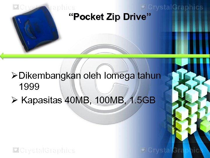 """""""Pocket Zip Drive"""" Ø Dikembangkan oleh Iomega tahun 1999 Ø Kapasitas 40 MB, 100"""