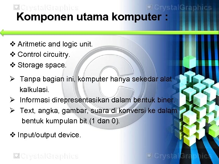 Komponen utama komputer : v Aritmetic and logic unit. v Control circuitry. v Storage