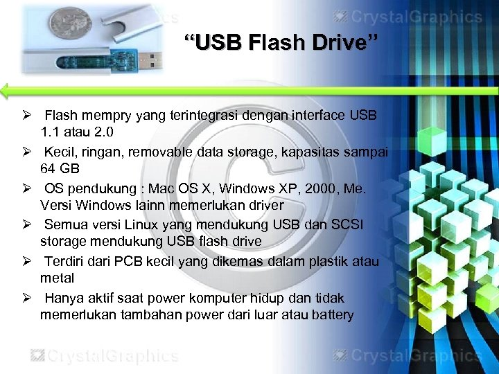 """USB Flash Drive"" Ø Flash mempry yang terintegrasi dengan interface USB 1. 1 atau"
