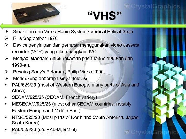 """VHS"" Ø Singkatan dari Video Home System / Vertical Helical Scan Ø Rilis September"
