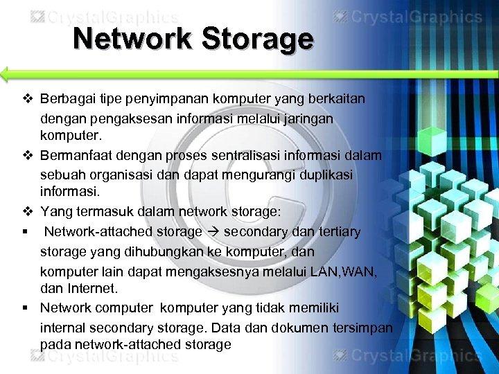 Network Storage v Berbagai tipe penyimpanan komputer yang berkaitan dengan pengaksesan informasi melalui jaringan