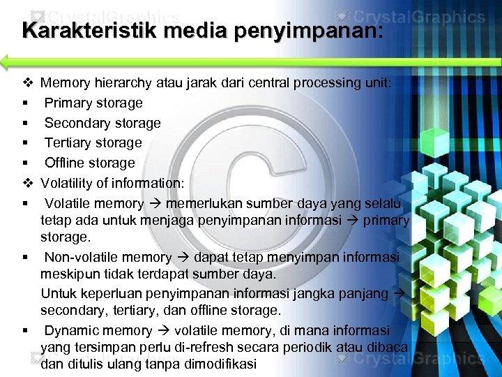 Karakteristik media penyimpanan: v § § v § Memory hierarchy atau jarak dari central