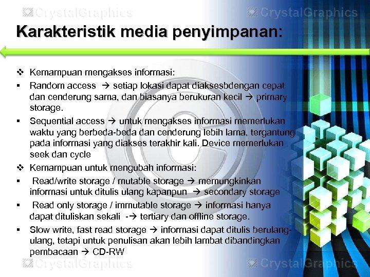 Karakteristik media penyimpanan: v Kemampuan mengakses informasi: § Random access setiap lokasi dapat diaksesbdengan