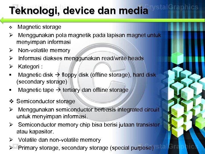 Teknologi, device dan media v Ø Ø § § Magnetic storage Menggunakan pola magnetik