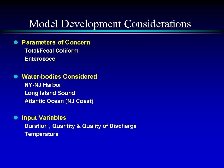 Model Development Considerations l Parameters of Concern Total/Fecal Coliform Enterococci l Water-bodies Considered NY-NJ
