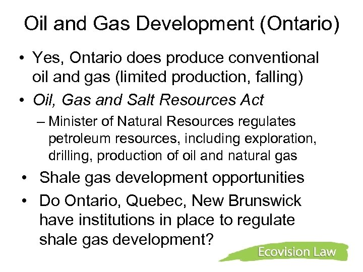 Oil and Gas Development (Ontario) • Yes, Ontario does produce conventional oil and gas