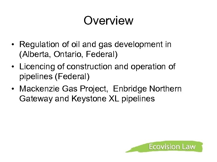 Overview • Regulation of oil and gas development in (Alberta, Ontario, Federal) • Licencing