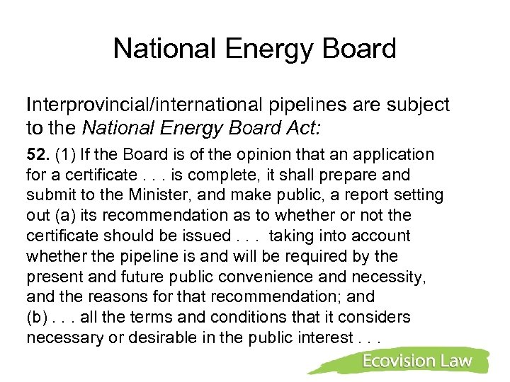 National Energy Board Interprovincial/international pipelines are subject to the National Energy Board Act: 52.
