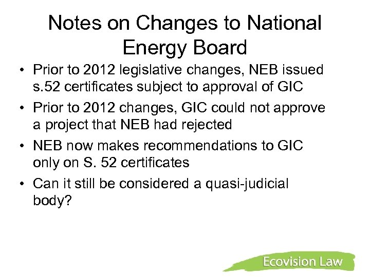 Notes on Changes to National Energy Board • Prior to 2012 legislative changes, NEB