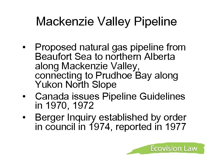 Mackenzie Valley Pipeline • Proposed natural gas pipeline from Beaufort Sea to northern Alberta