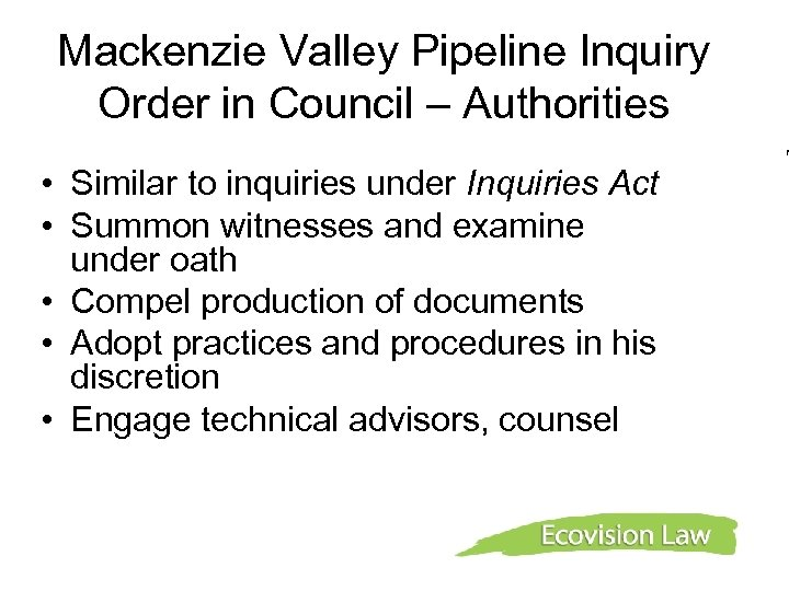 Mackenzie Valley Pipeline Inquiry Order in Council – Authorities f • Similar to inquiries