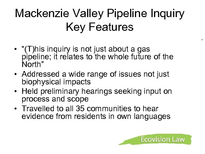 """Mackenzie Valley Pipeline Inquiry Key Features f • """"(T)his inquiry is not just about"""
