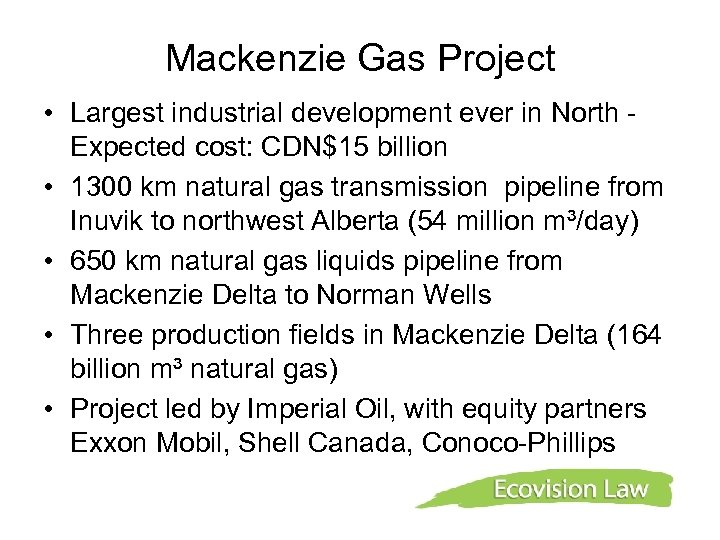 Mackenzie Gas Project • Largest industrial development ever in North Expected cost: CDN$15 billion