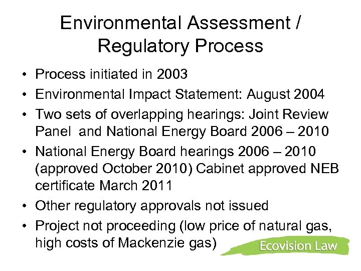 Environmental Assessment / Regulatory Process • Process initiated in 2003 • Environmental Impact Statement: