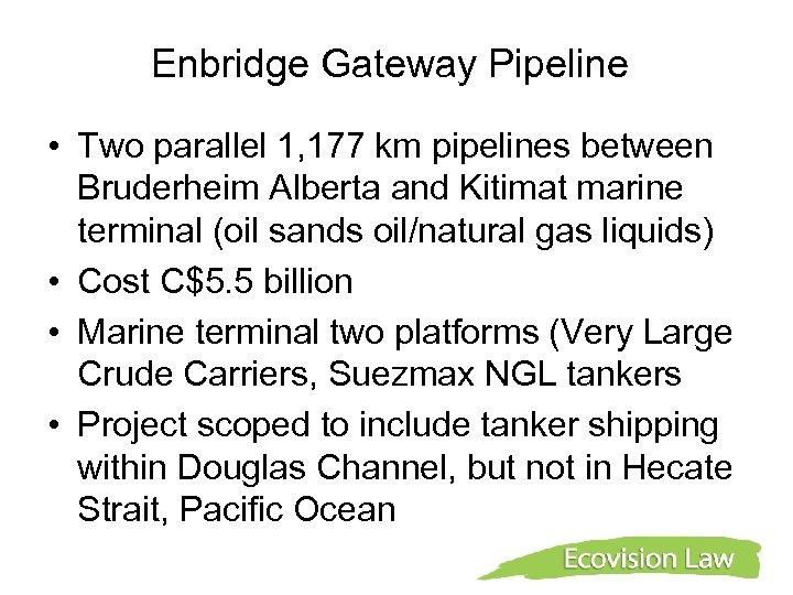 Enbridge Gateway Pipeline • Two parallel 1, 177 km pipelines between Bruderheim Alberta and