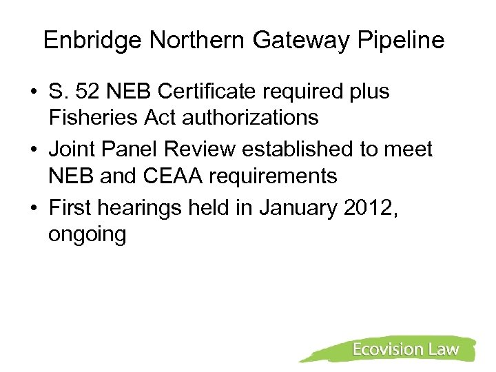Enbridge Northern Gateway Pipeline • S. 52 NEB Certificate required plus Fisheries Act authorizations