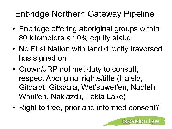 Enbridge Northern Gateway Pipeline • Enbridge offering aboriginal groups within 80 kilometers a 10%