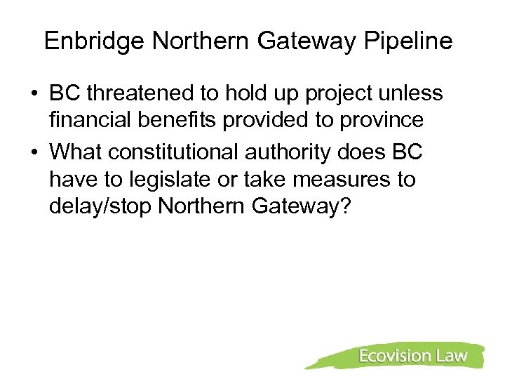 Enbridge Northern Gateway Pipeline • BC threatened to hold up project unless financial benefits