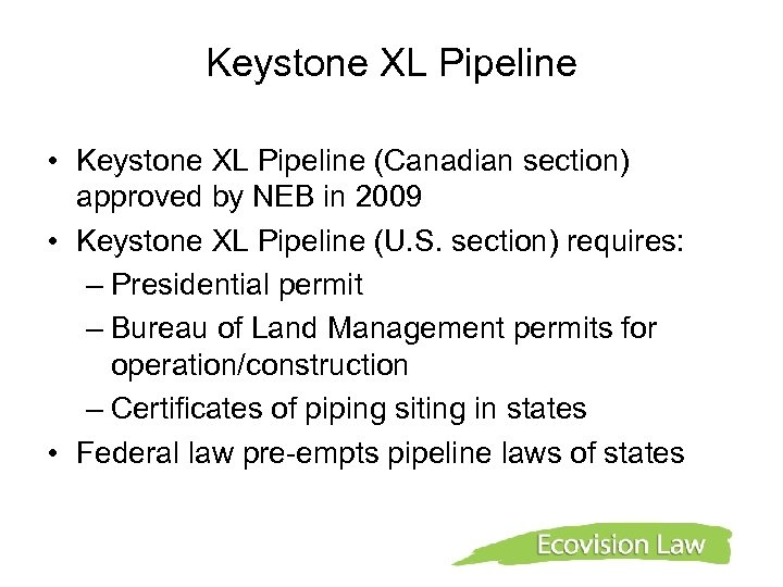 Keystone XL Pipeline • Keystone XL Pipeline (Canadian section) approved by NEB in 2009