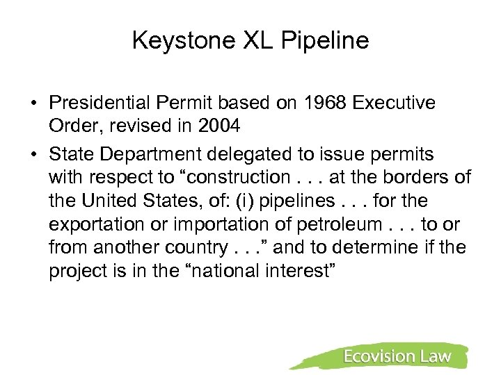 Keystone XL Pipeline • Presidential Permit based on 1968 Executive Order, revised in 2004