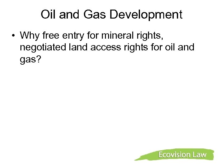 Oil and Gas Development • Why free entry for mineral rights, negotiated land access
