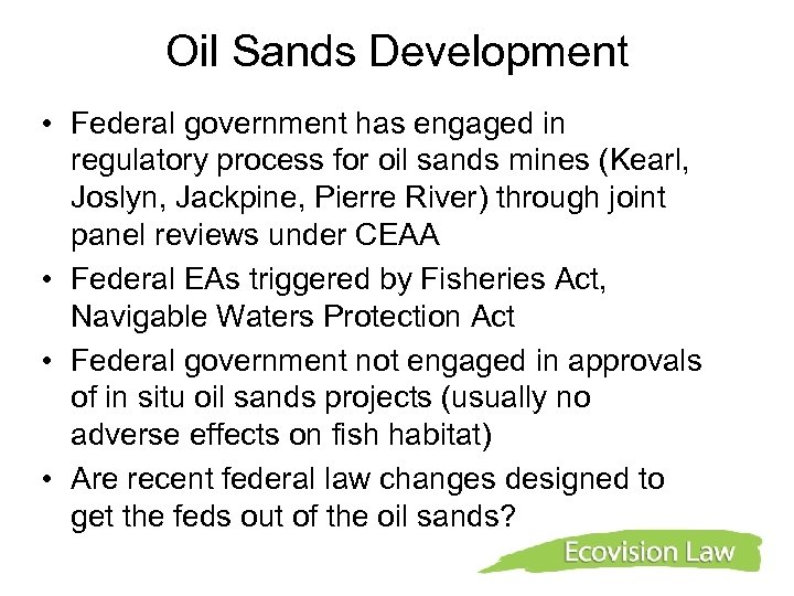 Oil Sands Development • Federal government has engaged in regulatory process for oil sands