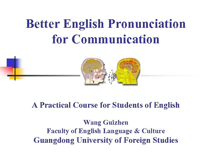 Better English Pronunciation for Communication A Practical Course for Students of English Wang Guizhen
