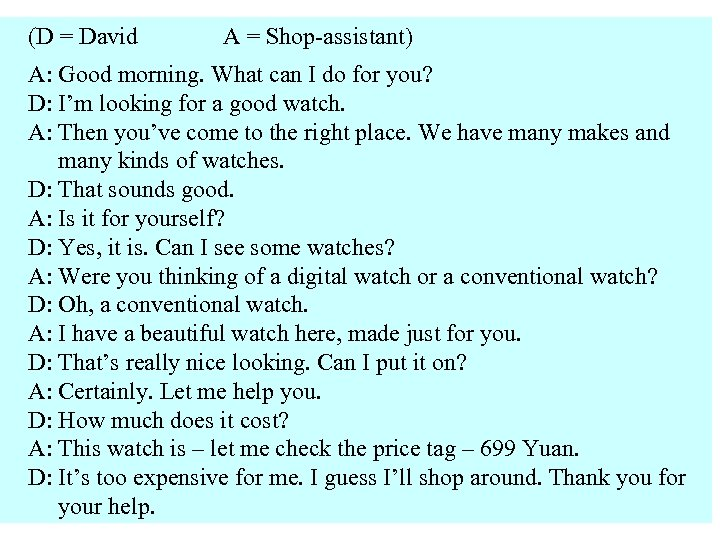 (D = David A = Shop-assistant) A: Good morning. What can I do for